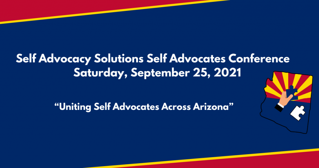 Self advocates conference Saturday, September 25, 2021. Click here for more information about the conference and to register.